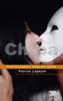 Patrick Lapeyre: Život je krátký a touha bez konce cena od 39 Kč