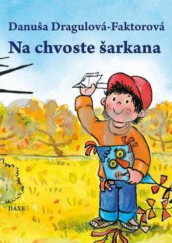 Danuša Dargulová-Faktorová: Na chvoste šarkana cena od 65 Kč