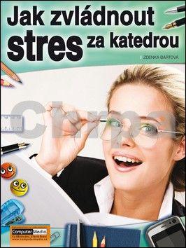 Zdenka Bártová: Jak zvládnout stres za katedrou cena od 140 Kč