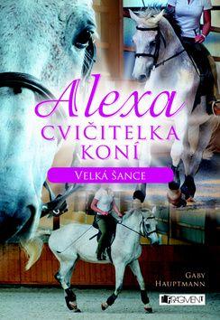 Gaby Hauptmann: Alexa – Cvičitelka koní - Velká šance cena od 179 Kč