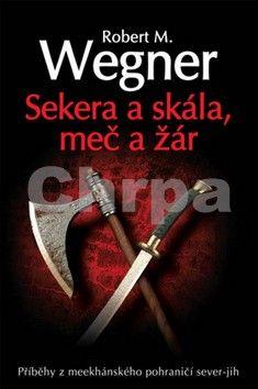 Robert Wegner: Sekera a skála - Meč a žár cena od 142 Kč