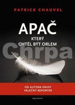 Patrick Chauvel: Apač, který chtěl být orlem - 2. vydání cena od 199 Kč