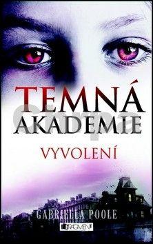Gabriella Poole: Temná akademie 1 – Vyvolení cena od 159 Kč
