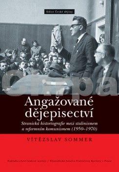 Sommer Vítězslav: Angažované dějepisectví cena od 260 Kč