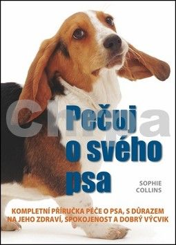 Sophie Collins: Pečuj o svého psa! cena od 109 Kč
