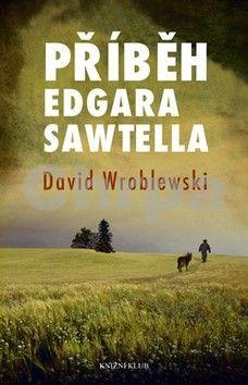 David Wroblewski: Příběh Edgara Sawtella cena od 279 Kč