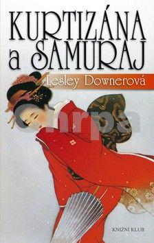 Lesley Downer: Kurtizána a samuraj cena od 207 Kč