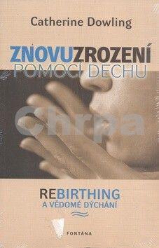 Catherine Dowling: Znovuzrození pomocí dechu cena od 244 Kč