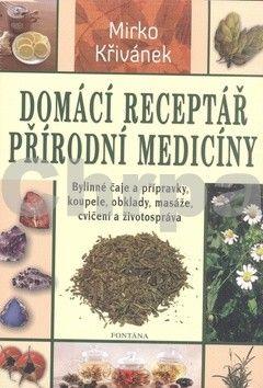 Mirko Křivánek: Domácí receptář přírodní medicíny cena od 224 Kč