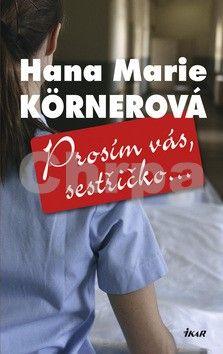 Hana Marie Körner: Prosím vás, sestřičko cena od 0 Kč