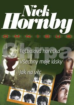 Nick Hornby: Fotbalová horečka + Všechny moje lásky + Jak na věc cena od 149 Kč