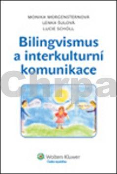 Monika Morgensternová, Lenka Šulová, Lucie Schöll: Bilingvismus a interkulturní komunikace cena od 218 Kč