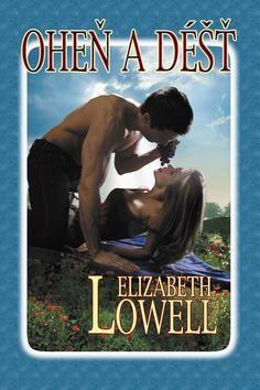 Elizabeth Lowell: Oheň a déšť (Série MacKenzie-Blackthorn) cena od 199 Kč