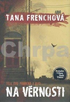 Tana French: Na věrnosti cena od 284 Kč