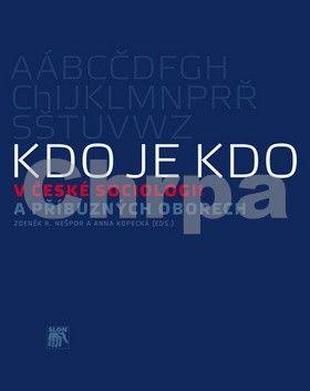 Anna Kopecká, Zdeněk R. Nešpor: Kdo je kdo v české sociologii a příbuzných oborech cena od 272 Kč