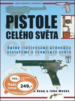 Hoog Ian, John Weeks: Pistole celého světa - Úplný ilustrovaný průvodce pistolemi a revolvery světa - 2. vydání cena od 155 Kč