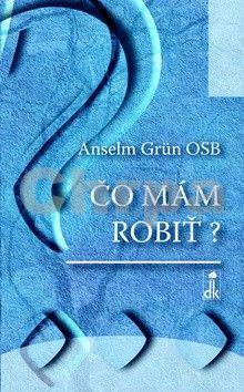 Anselm Grün: Čo mám robiť? cena od 179 Kč