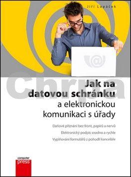 Jiří Lapáček: Jak na datovou schránku a elektronickou komunikaci s úřady cena od 68 Kč