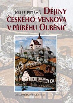Josef Petráň: Dějiny českého venkova v příběhu Ouběnic cena od 468 Kč