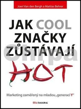 Mattias Behrer, Joeri van der Bergh: Jak cool značky zůstávají hot cena od 343 Kč