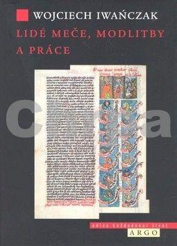 Wojciech Iwańczak: Lidé meče, modlitby a práce cena od 211 Kč