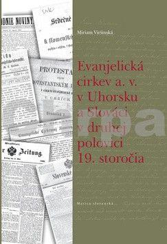 Miriam Viršinská: Evanjelická cirkev a. v. v Uhorsku a Slováci v druhej polovici 19. storočia cena od 124 Kč
