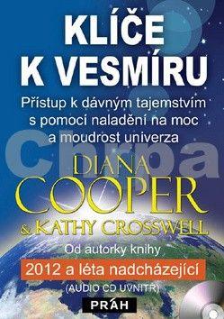 Diana Cooper: Klíče k vesmíru - Přístup k dávným tajemstvím pomocí naladění na moc a moudrost univerza + CD cena od 213 Kč