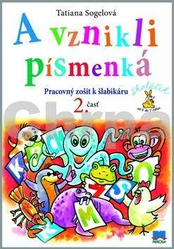 Tatiana Sogelová: A vznikli písmenká Pracovný zošit k šlabikáru - 2. časť cena od 102 Kč