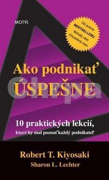 Robert T. Kiyosaki: Ako podnikať úspešne cena od 163 Kč