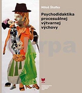 Miloš Štofko: Psychodidaktika procesuálnej výtvarnej výchovy cena od 307 Kč