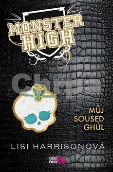 Lisi Harrison: Monster High 2 - Můj soused Ghúl cena od 165 Kč