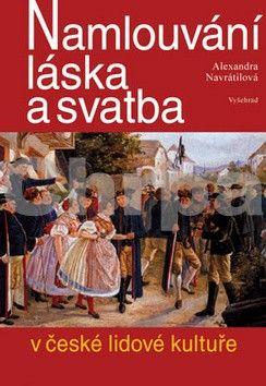 Alexandra Navrátilová: Namlouvání, láska a svatba v české lidové kultuře cena od 261 Kč
