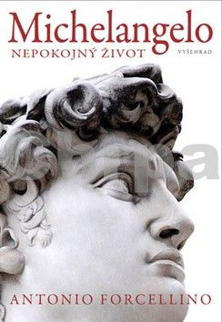 Antonio Forcellino: Michelangelo - Nepokojný život cena od 272 Kč