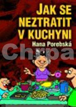 Hana Porebská: Jak se neztratit v kuchyni cena od 89 Kč