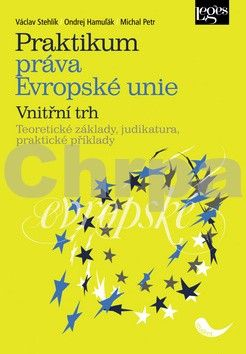 Václav Stehlík, Ondrej Hamuľák, Michal Petr: Praktikum práva Evropské unie Vnitřní trh cena od 371 Kč
