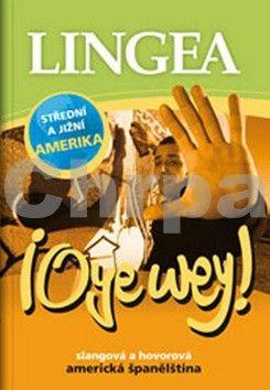 Oye wey! Slangová a hovorová americká španělština cena od 174 Kč