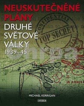 Michael Kerrigan: Neuskutečněné plány druhé světová války 1939-45 cena od 286 Kč