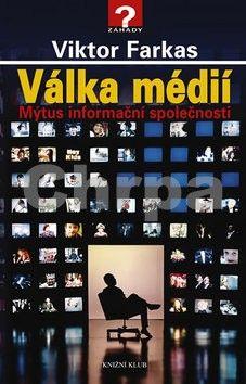 Viktor Farkas: Válka médií - Mýtus informační společnosti cena od 239 Kč