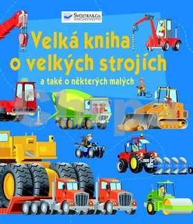 Velká kniha o velkých strojích a také o některých malých cena od 161 Kč