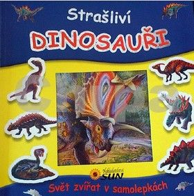 Kolektiv: Strašliví dinosauři - Svět zvířat v samolepkách cena od 37 Kč