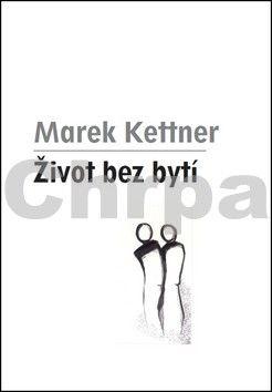Marek Kettner: Život bez bytí cena od 76 Kč