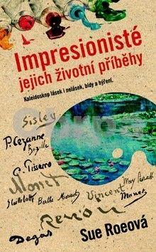 Sue Roe: Impresionisté - Jejich životní příběhy cena od 221 Kč