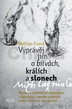 Mathias Enard: Vyprávěj jim o bitvách, králích a slonech cena od 186 Kč