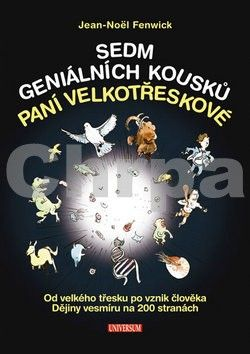 Jean-Noël Fenwick: Sedm geniálních kousků paní Velkotřeskové: Od velkého třesku po vznik člověka. Dějiny vesmíru na 200 stranách cena od 63 Kč