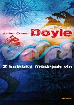 Arthur Conan Doyle: Z kolébky modrých vln cena od 159 Kč