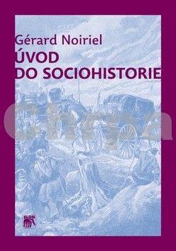 Gérard Noiriel: Úvod do sociohistorie cena od 145 Kč