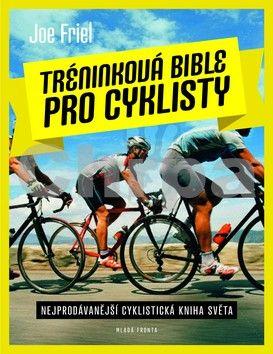 Joe Friel: Tréninková bible pro cyklisty - Nejprodávánější cyklistická kniha světa cena od 319 Kč
