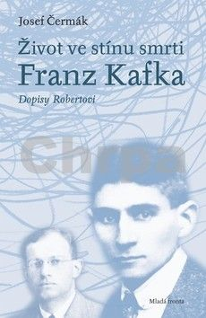 Josef Čermák: Život ve stínu smrti: Franz Kafka – Dopisy Robertovi cena od 215 Kč