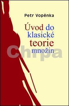 Petr Vopěnka: Úvod do klasické teorie množin cena od 235 Kč
