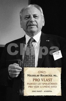 Miloslav Rechcígl: Pro vlast - Padesát let společnosti pro vědy a umění (SVU) cena od 290 Kč